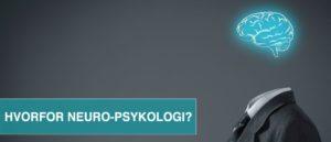 HVORFOR NEURO-PSYKOLOGI?